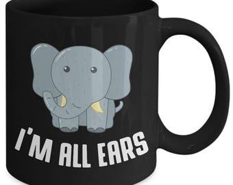I'm All Ears Funny Elephant Coffee Mug