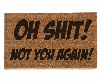 NEW Oh Sh-t- not you again funny rude doormat novelty