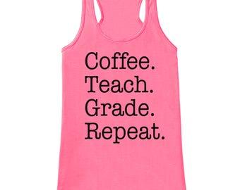 Funny Teacher Shirt - Coffee Teach Grade Repeat - Teacher Gift - Teacher Appreciation Gift - Gift for Teacher Appreciation - Pink Tank Top