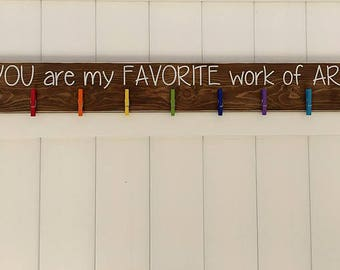 Kid Artwork Sign // YOU are my FAVORITE work of ART // Hand-Painted Wooden Sign // Kid Wall Art // Child Signs // Child Artwork Hanger