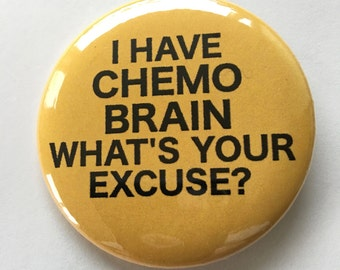 I Have Chemo Brain What's Your Excuse? - Orange Leukemia Cancer Survivor Pinback Button 2.25 inch button pin Survivor Walk Courage Awareness