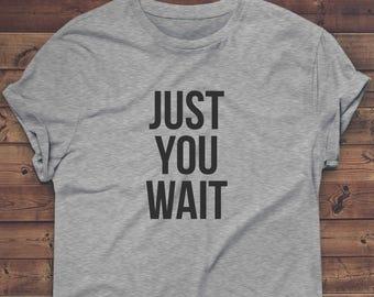 "HAMILTON Shirt, Womens Hamilton Shirt, Tee Top T-shirt - ""Just You Wait"""