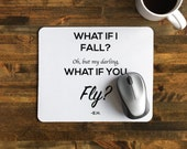 "Encouraging Mouse Pad with Quote, ""What if I Fall? Oh but my darling, what if you fly?"" Inspirational & Encouragement"