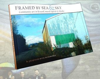 Framed By Sea & Sky Community Art in Seward, Mural Capital of Alaska by Jacquelin Pels Perfect Holiday Gift Sister City Obihiro Great Book