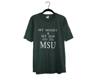 "Vintage ""My Money & My Son Go To MSU"" Michigan State University Dark Green Green 50/50 Poly-Cotton Blend Crewneck T-Shirt, Made in USA"