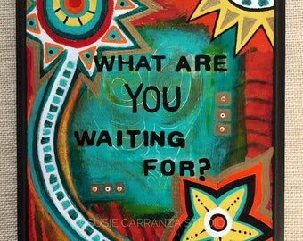 What Are You Waiting For? Original painting by Susie Carranza. Acrylics on wood. 11 1/4 by 8 1/2 inches. 40% donation to ACLU.