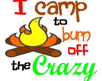 SVG Cutting Files - I Camp to Burn off The Crazy - Camping SVG - Tshirt Svg - Fire svg - Pallet Sign svg - Summer svg- camp svg - decal svg