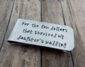 For the few dollars that survived my daughter's wedding - Hand Stamped Father of the Bride Money Clip - Wedding Keepsake - Gift for Dad