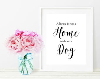 PRINTABLE WALL ART: A House is Not a Home Without a Dog