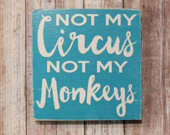 Not my circus not my monkeys - hand painted wood sign - ready to ship - christmas gift - stocking stuffer - mini sign - farmhouse style