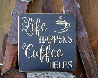 Life Happens Coffee Helps, Coffee Lover Gift,  Coffee Bar Sign, Coffee Bar Decor, Kitchen Decor, Wall Art, Wood Signs