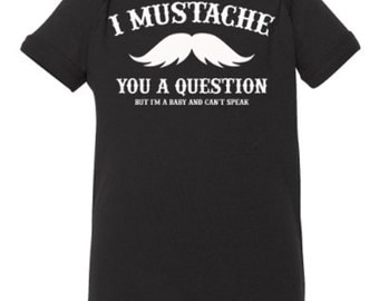 I Mustache You a Question but I'm a Baby and Can't Speak - Baby Onesie