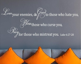 Love your enemies, do good to those who hate you...Luke 6:27-28-Vinyl Wall Decal Lettering Dining Room Kitchen Quote-Made in America