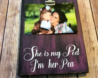 She is my Pod... I'm Her Pea, Decor Two Peas in a Pod Decoration, Mother's Day gift, Grandmother Gift, Family Picture Holder Custom Sign