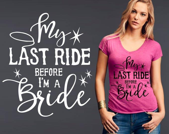 My Last Ride As a Bride | Bride Shirt | Cowgirl Shirt | Southern Shirt | Country Shirt | Inspirational T-shirt | Korena Loves