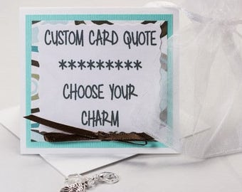 Custom Card and Charm Combination - Build your own present -Pick your own charm and saying