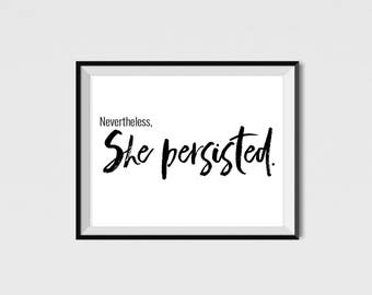 Nevertheless she persisted. Feminist wall art. 5x7 or 8x10 feminist print. proud feminist. womens resistance. Strong women.