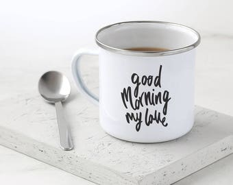 Good Morning My Love Enamel Mug - Valentine's Day Gift - Hand Lettered Typography Mug - Metal Mug - Gift for Couples
