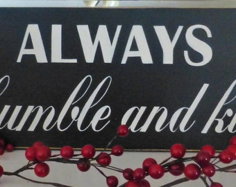 Always be humble and kind wood sign