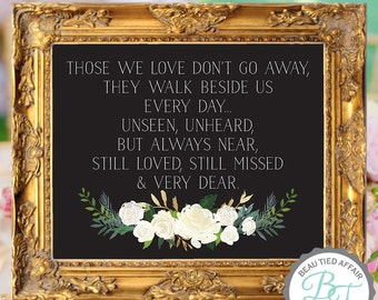 Those We Love Don't Go Away, They Walk Beside Us Every Date • Memorial Sign • In Memory of Sign • Funeral Sign •  DIGITAL PRINT