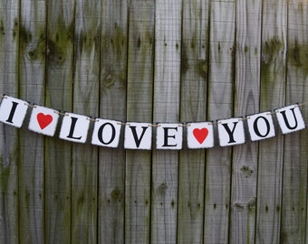 I LOVE YOU Banner Valentine's day Rustic Banner   Valentine's Decor Wedding Banner Photo Prop Be Mine