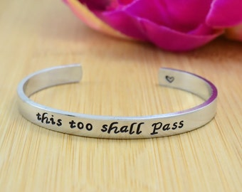 this too shall pass - Hand Stamped Aluminum Cuff Bracelet, Motivational Inspirational Message Personalized Gift