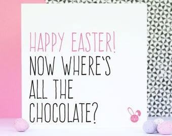 Funny Easter card, Happy Easter card, Happy Easter now where's all the chocolate?