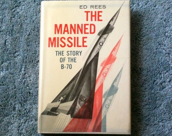 The Manned Missile, Story of the B 70, Ed Rees Valkyrie Supersonic Bomber Military Aviation History