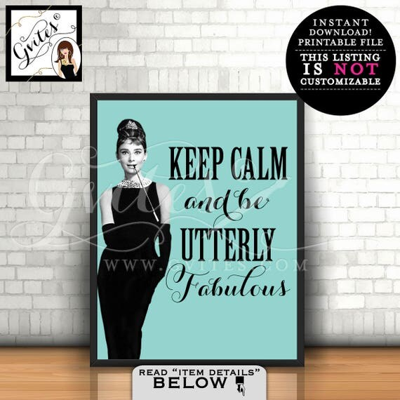 Audrey Hepburn Keep Calm and be utterly fabulous. Wall art print, home decor, Instant Download, quote card, favors gifts, PRINTABLE. 8x10