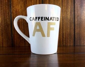Caffeinated AF / Caffeine / Coffee / Coffee Mug / Coffee Cup / Handmade / Caffeinated / Coffee Humor / Gifts for Her / Gifts for Him