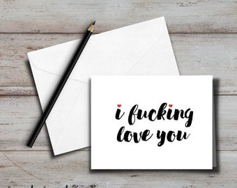 I f*cking love you Card + envelope, Blank inside for Friend, Girlfriend, Boyfriend, Wife, Husband, Partner; funny, sassy, sarcastic card