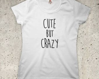Cute But Crazy T-Shirt - All Colours - Womens XS S M L XL