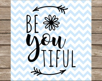 Be You Tiful svg BeYouTiful Be-You-Tiful Beautiful svg files Inspirational Quote svg cut files DXF Silhouette cutting file heat transfer