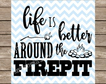Life is Better Around the Firepit svg Campfire svg Camp Fire svg Camping svg Camper svg Smores svg Marshamallow svg cricut silhouette cameo