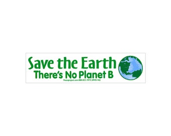 Save The Earth, There's No Planet B - Small Bumper Sticker / Decal or Magnet