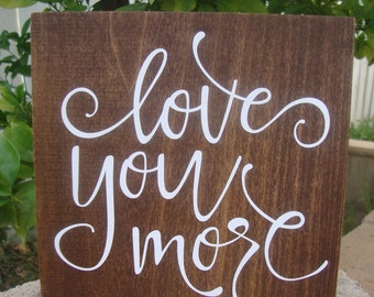 Love you more sign, rustic wood sign, rustic wall decor, wedding sign, love sign decor, baby room decor, Love Quote Sign, Engagement Gift