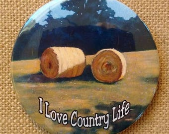 Country Life, Hay Bales, Button, Badge, Original Art, I Love Country Life, Original Painting of Round Hay Bales, 3-Inch Pin Back Button