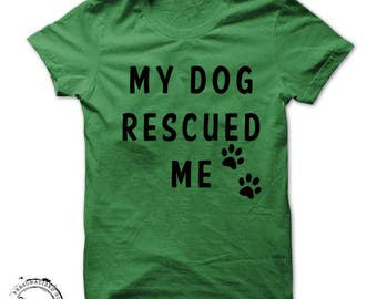 """Dog lover shirt """"My Dog Rescued Me"""" pets animal adoption new pet owner paw prints message tees tshirt Birthday"""