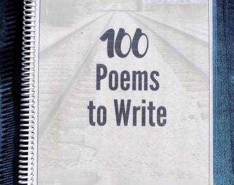 100 POEMS to Write: Creative Writing Journal, Responsive Notebook, Gift for Writers, Small Groupers, Teachers, and Would Be Poets