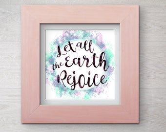 Let all the Earth Rejoice | Christian Wall Art | INSTANT DOWNLOAD | 10x10