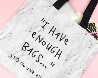 I Have Enough Bags... Said no one ever - Marble Tote Bag