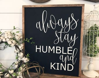 Always Stay Humble & Kind 22x26 / hand painted / wood sign / farmhouse style / rustic