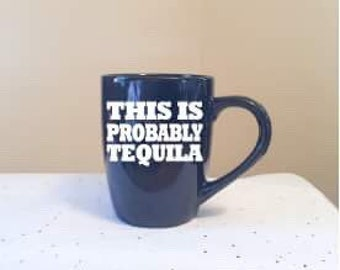 This Is Probably Tequila Black Coffee Cup