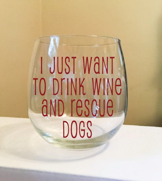 I Just Want To Drink Wine and Rescue Dogs Stemless Wine Glass