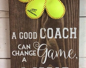 Softball coach gift. Baseball coach. Softball flower. A good coach can change a game. A great coach can change a life.Painted wood sign