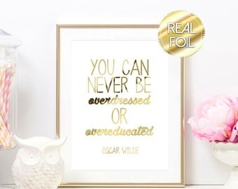 You Can Never be Overdressed Overeducated Oscar Wilde Quote Gold Foil Print Art  Multiple Sizes Silver Pink Pretty Classy Signs for Girls
