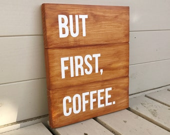 But First, Coffee - Wooden Sign