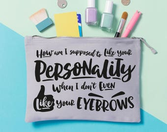 Funny Quotes Make Up Bag - Makeup Pouch - Gifts for Her - Humour - Gifts for Best Friends - Eyebrow -  Gifts for Sisters - Slogan