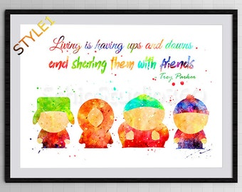 South Park Watercolor Art Print - South Park Inspired Poster- Trey Parker Quote - Housewarming Gift - Gift for BFF