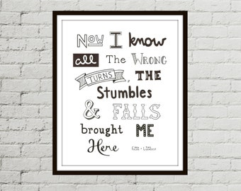 """The Luckiest Hand Drawn Quote Print: """"Now I Know All The Wrong Turns, The Stumbles & Falls Brought Me Here."""" Ben Folds. Song Lyrics."""